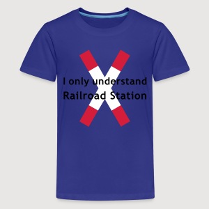 I only understand Railroad Station | Kindershirt - Teenager Premium T-Shirt