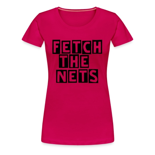 Fetch the Nets(feelin' lucky?) - Women's Premium T-Shirt