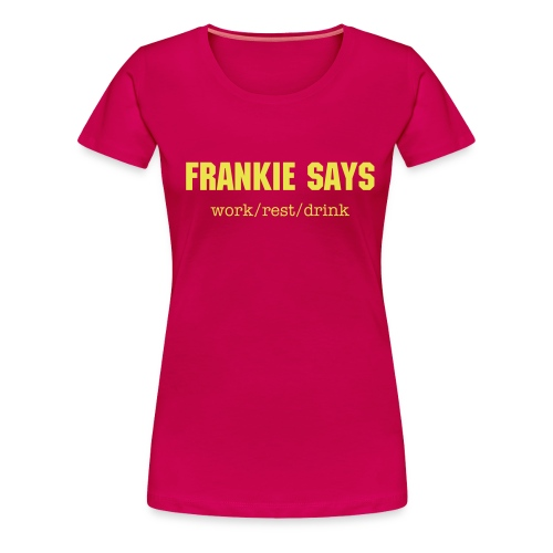 frankie work rest drink - Women's Premium T-Shirt