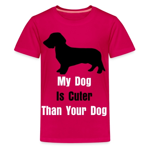 My Dog Is Cuter Than Your Dog Girl - Teenage Premium T-Shirt