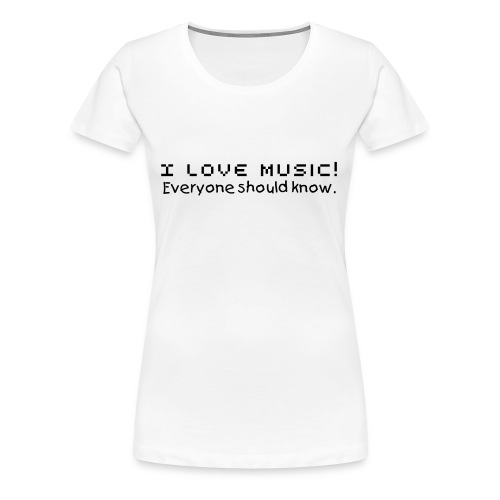 I love music, everyone should know. - Women's Premium T-Shirt