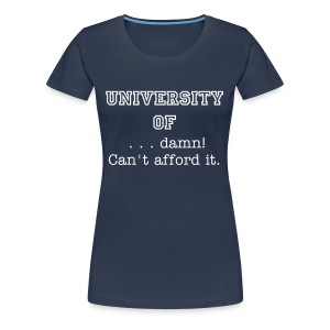 University of DAMN! Can't afford it - Women's Premium T-Shirt