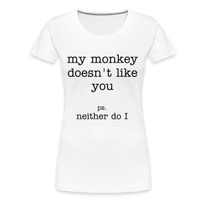 My Monkey Doesn't Like You... - Women's Premium T-Shirt