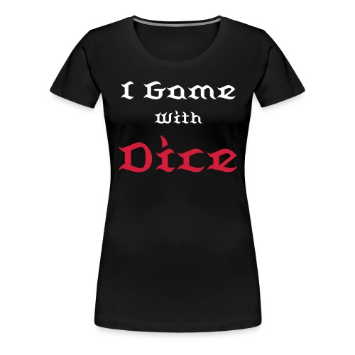 I Game With Dice - Women's Premium T-Shirt