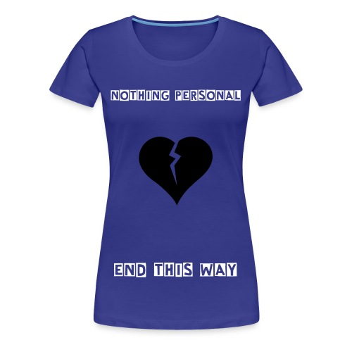 Nothing Personal End This Way Song - Camiseta premium mujer