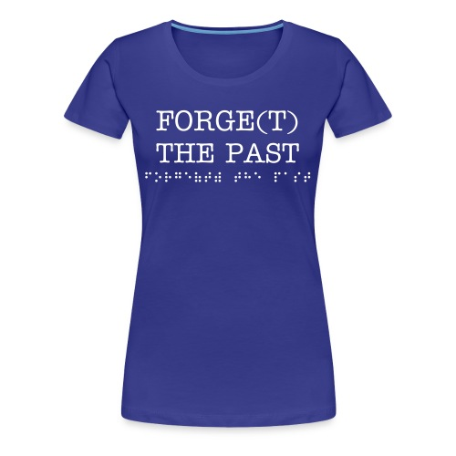 FORGE(T) THE PAST for women - Women's Premium T-Shirt