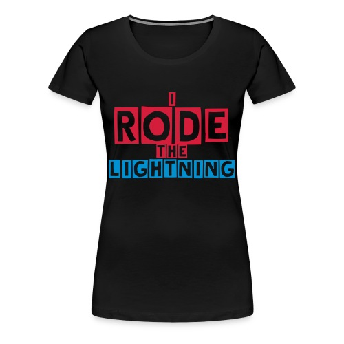 I rode the lightning - Women's Premium T-Shirt