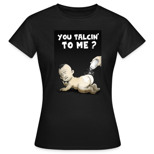You talcin' to me ? - T-shirt Femme