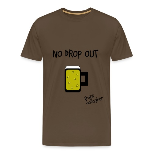 Shameless - no drop out - Camiseta premium hombre