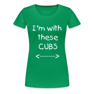 I'm with these Cubs - Women's Premium T-Shirt