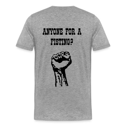 ANYONE FOR A FISTING - Men's Premium T-Shirt