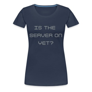 Is The Server On Yet?  - Women's Premium T-Shirt