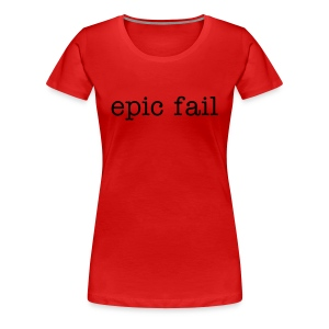 Women's Girlie epic fail T, black wording - Women's Premium T-Shirt