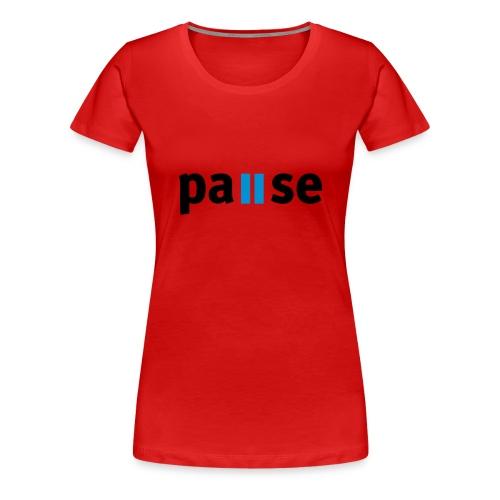 pause - T-shirt Premium Femme