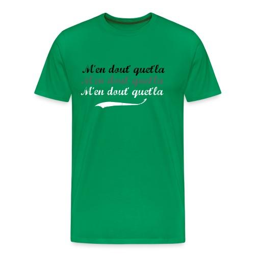 T-shirt vert M'en dout'quet'la - T-shirt Premium Homme