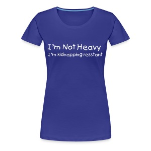 I'm Not Heavy, Female - Women's Premium T-Shirt