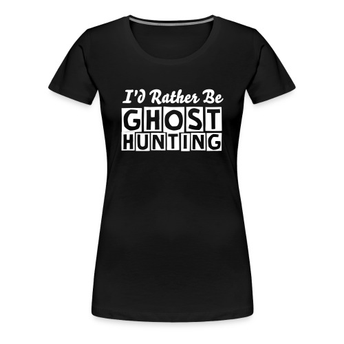 Ladies Ghost Hunting - Women's Premium T-Shirt