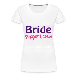 Bride Support Crew - Women's Premium T-Shirt