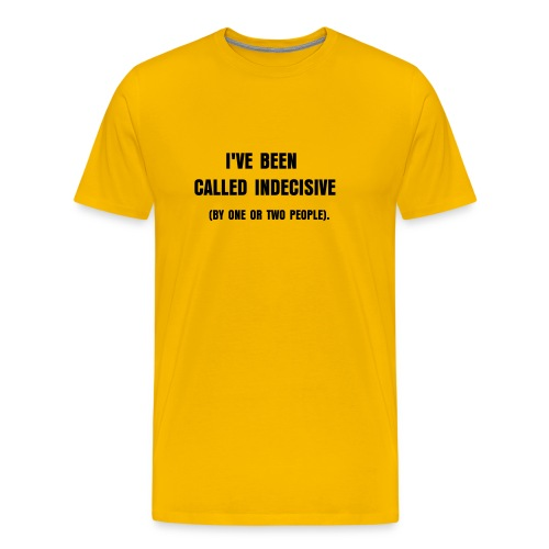 I've Been Called Indecisive... - Men's Premium T-Shirt