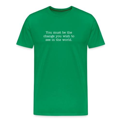 You must be the change you wish to see in the world - Men's Premium T-Shirt