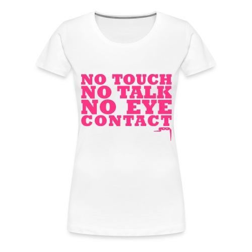No Touch No Talk No Eye Contact - Vrouwen Premium T-shirt