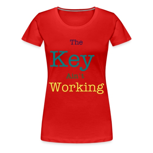 The Key Ain't Working Woman's T-Shirt - Women's Premium T-Shirt