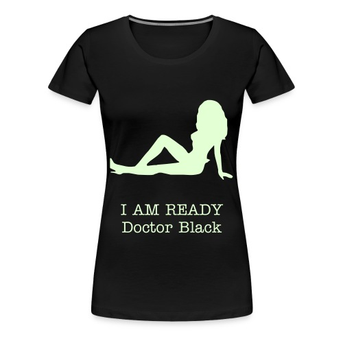 doctor black I AM READY - Women's Premium T-Shirt
