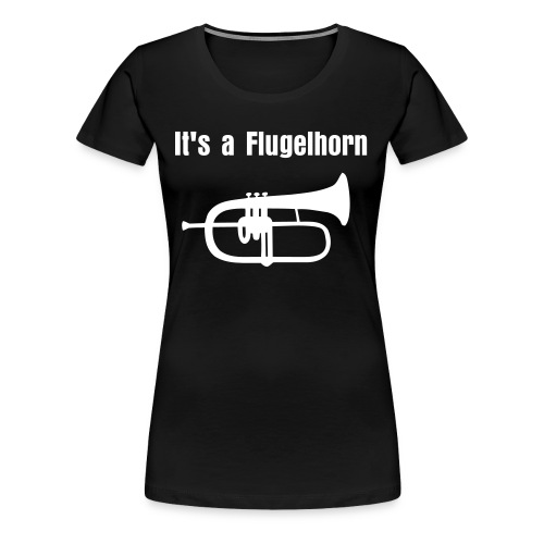 Ladies Ir's a Flugelhorn - Women's Premium T-Shirt