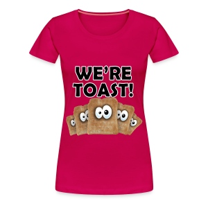 we're toast - Women's Premium T-Shirt