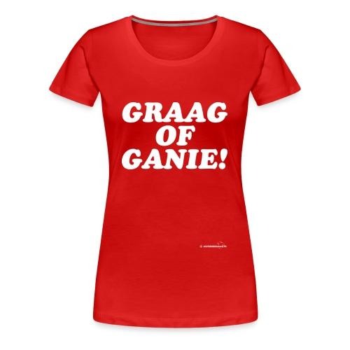 Graag of Ganie! (witte opdruk) - Vrouwen Premium T-shirt