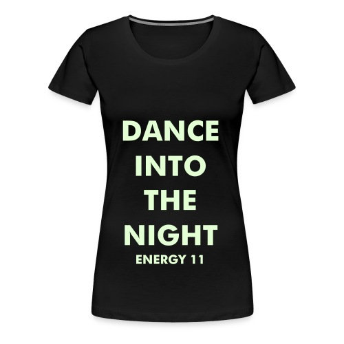 DANCE INTO THE NIGHT (Glow in the Dark Edition) - Women's Premium T-Shirt