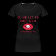 T-Shirts ~ Frauen Premium T-Shirt ~ UND DU ERST RECHT...