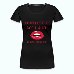 UND DU ERST RECHT... - Frauen Premium T-Shirt