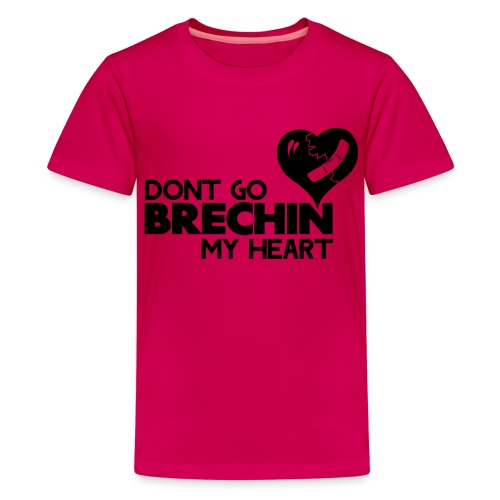 Don't Go Brechin My Heart - Teenage Premium T-Shirt