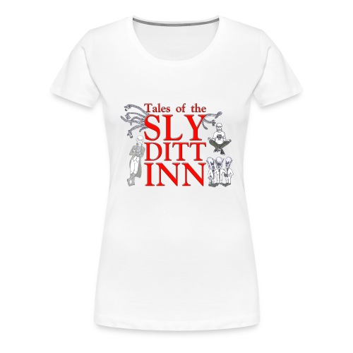 Tales of the Sly Ditt Inn - Women's Premium T-Shirt
