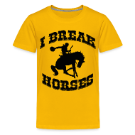 Shirts ~ Teenage Premium T-Shirt ~ I Break Horses
