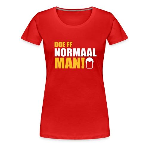 Doe ff normaal man! - women's - DARK RED - Vrouwen Premium T-shirt