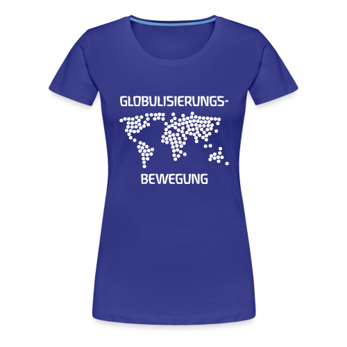 GLOBULISIERUNGS-BEWEGUNG - Frauen Premium T-Shirt
