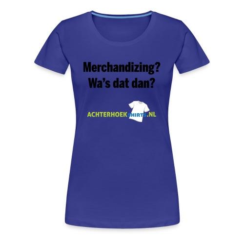 Merchandizing? - Vrouwen Premium T-shirt