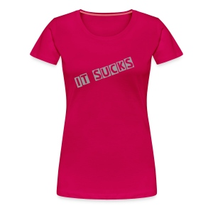 IT sucks - Frauen Premium T-Shirt
