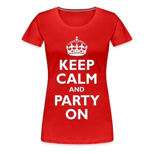 Keep Calm and Party On Tee - Women's Premium T-Shirt