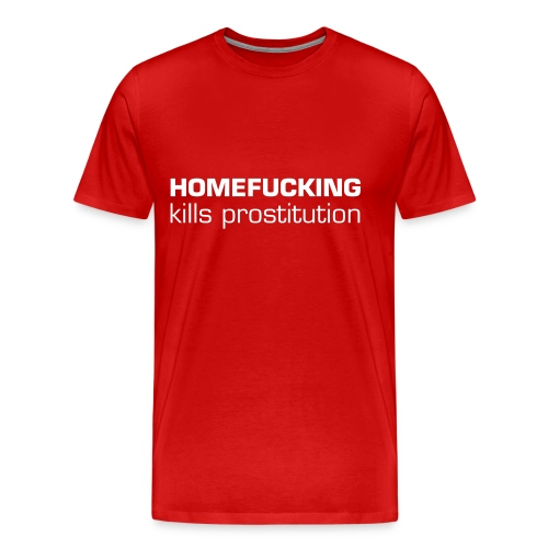 HOMEFUCKING kills prostituion - Männer Premium T-Shirt