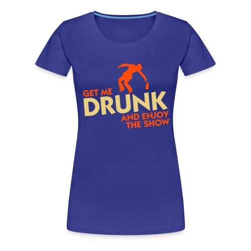 Women's T-Shirt Get me drunk - Women's Premium T-Shirt