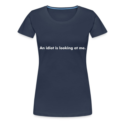 Idiot looks... - Frauen Premium T-Shirt