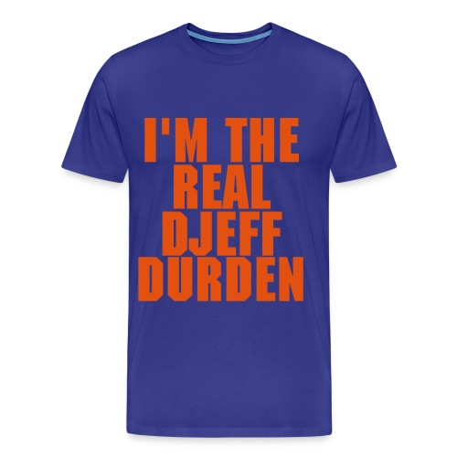 I'M THE REAL DJEFF DURDEN - T-shirt Premium Homme