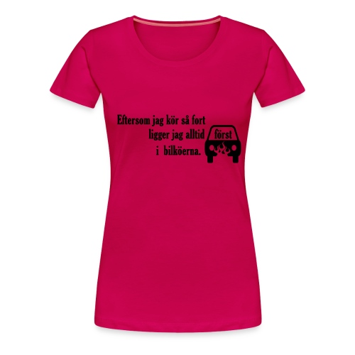 Först i bilkön - Premium-T-shirt dam