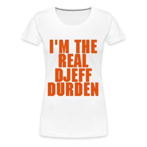 I'M THE REAL DJEFF DURDEN - T-shirt Premium Femme
