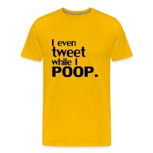 I even tweet while I POOP. - Mannen Premium T-shirt