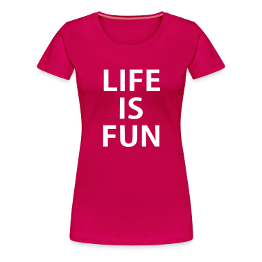 life is fun T-shirt