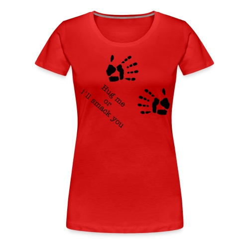 Women's Premium T-Shirt - Hug me or i'll smack you